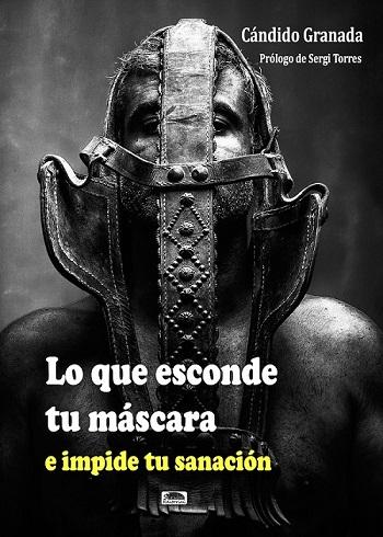 """Libro solidario destinado a Canvi.""""Lo que esconde tu máscara, e impide tu sanación»"""